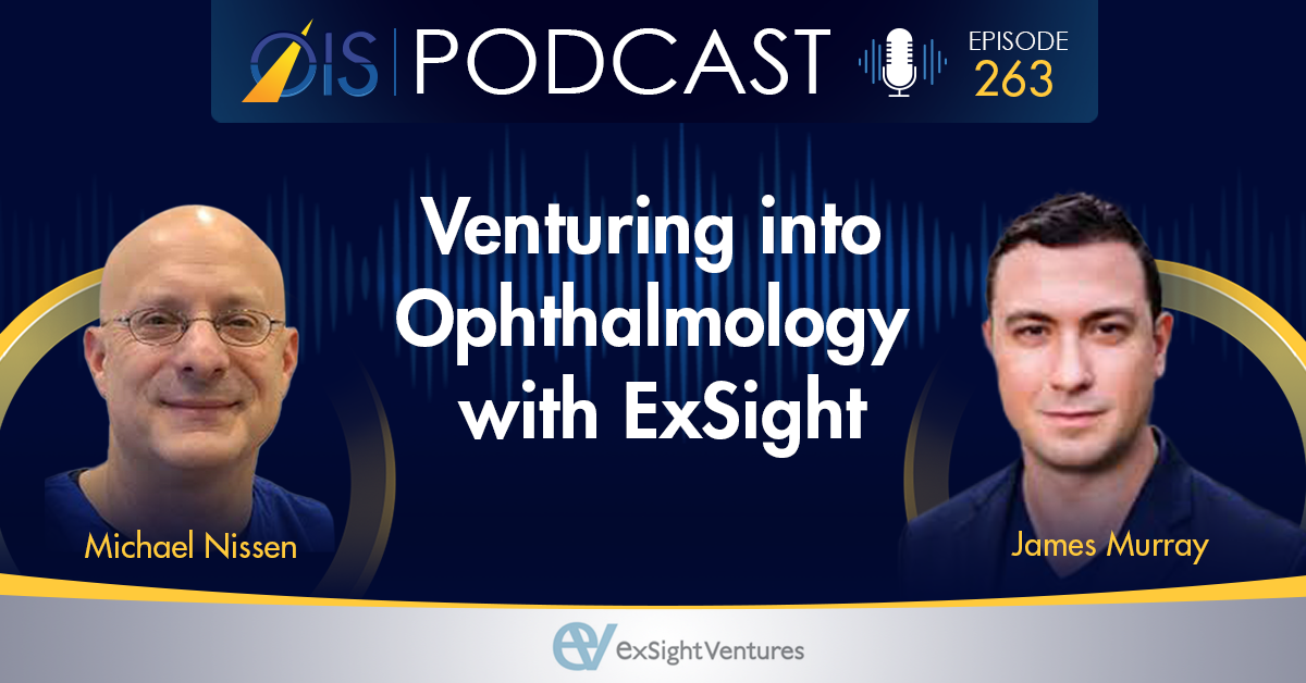 OIS PODCAST 263 Michael Nissen, James Murray, Venturing into Ophthalmology with ExSight